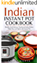 Indian Instant Pot Cookbook: Healthy and Delicious Traditional Indian Dishes Made Easy and Quick with Instant Pot Electric Pressure Cooker (English Edition)