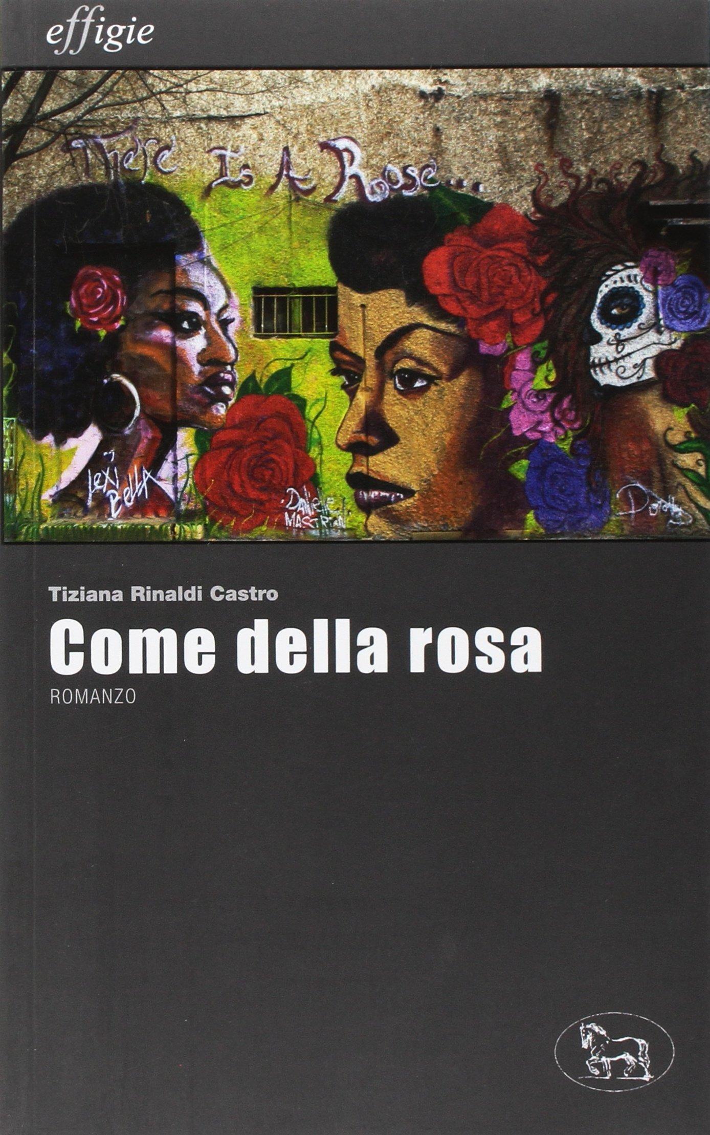 Come Della Rosa Tiziana Rinaldi Castro 9788897648895 Amazoncom