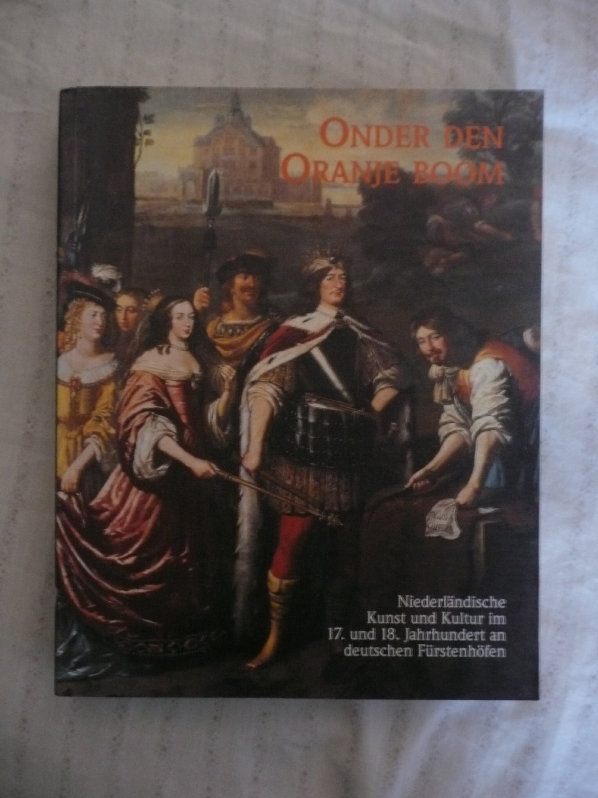 Niederländische Kunst und Kultur im 17 Jahrhunde und 18 Onder den Oranje Boom