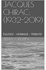 JACQUES CHIRAC: (1932-2019): EULOGY – HOMAGE – TRIBUTE (French Edition) Kindle Edition