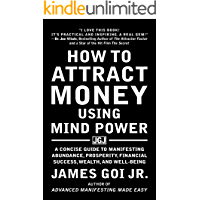How to Attract Money Using Mind Power: A Concise Guide to Manifesting Abundance, Prosperity, Financial Success, Wealth, and Well-Being (English Edition)
