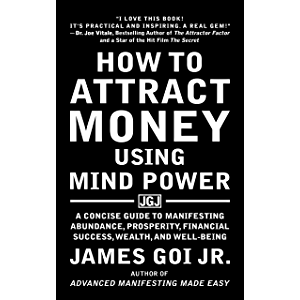 How to Attract Money Using Mind Power: A Concise Guide to Manifesting Abundance, Prosperity, Financial Success, Wealth…