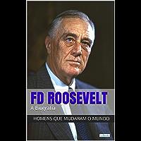 Franklin Delano Roosevelt: A Biografia (Homens que Mudaram o Mundo)