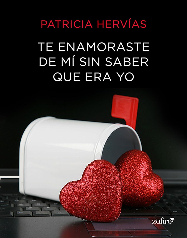 Te enamoraste de mí sin saber que era yo eBook: Patricia Hervías ...
