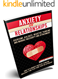 Anxiеtу In a Rеlаtiоnѕhiр: How to Eliminate Negative Thinking, Insecurity, and Fear from Your Relationship & How to…