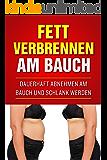 Fett verbrennen am Bauch: Dauerhaft abnehmen am Bauch und schlank werden
