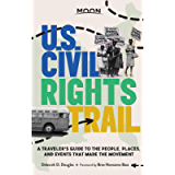 Moon U.S. Civil Rights Trail: A Traveler's Guide to the People, Places, and Events that Made the Movement (Travel Guide)