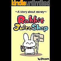Rabbit Juice Shop ~A story about money~ (Rabbit story about money Book 1)