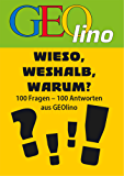 GEOlino - Wieso, weshalb, warum?: 100 Fragen - 100 Antworten aus GEOlino