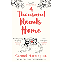 A Thousand Roads Home: 'Beautifully moving and uplifting' Cecelia Ahern (An uplifting and gripping novel from the Irish Times bestseller)