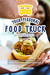 Your Personal Food Truck Experience: Some of the most Popular Food Truck Recipes in one Place Kindle Edition