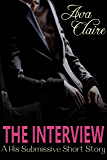 The Interview (A His Submissive Series Story)