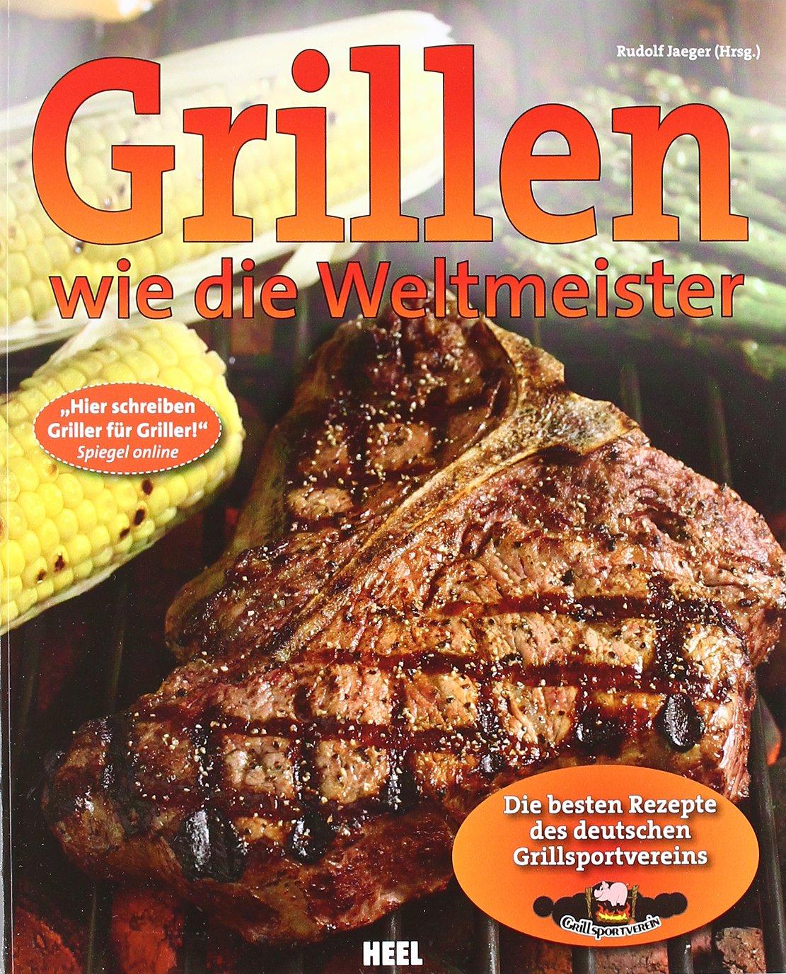 Grillen wie die Weltmeister: Die besten Rezepte des deutschen Grillsportvereins