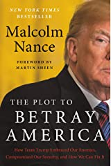 The Plot to Betray America: How Team Trump Embraced Our Enemies, Compromised Our Security, and How We Can Fix It Kindle Edition