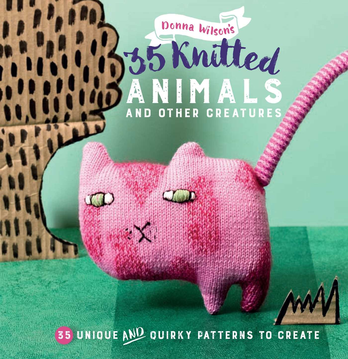 35 Knitted Animals and other creatures: 35 unique and quirky patterns to create ebook