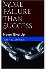 More Failure Than Success: Never Give Up Kindle Edition