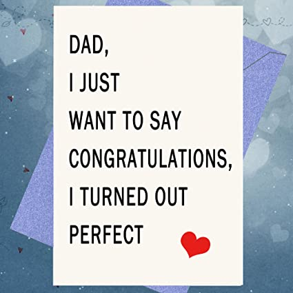 Amazon Dad I Turned Out Perfect Funny Fathers Day Card From