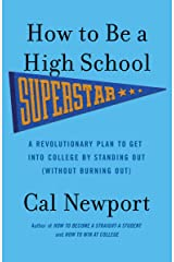 How to Be a High School Superstar: A Revolutionary Plan to Get into College by Standing Out (Without Burning Out) Paperback