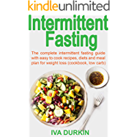 INTERMITTENT FASTING RECIPES AND MEAL PLAN: The complete intermittent fasting guide with easy to cook recipes, diets and meal plan for weight loss (cookbook, low carb)