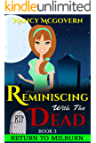 Reminiscing With The Dead: A Culinary Cozy Mystery With A Delicious Recipe (Return To Milburn Book 3)