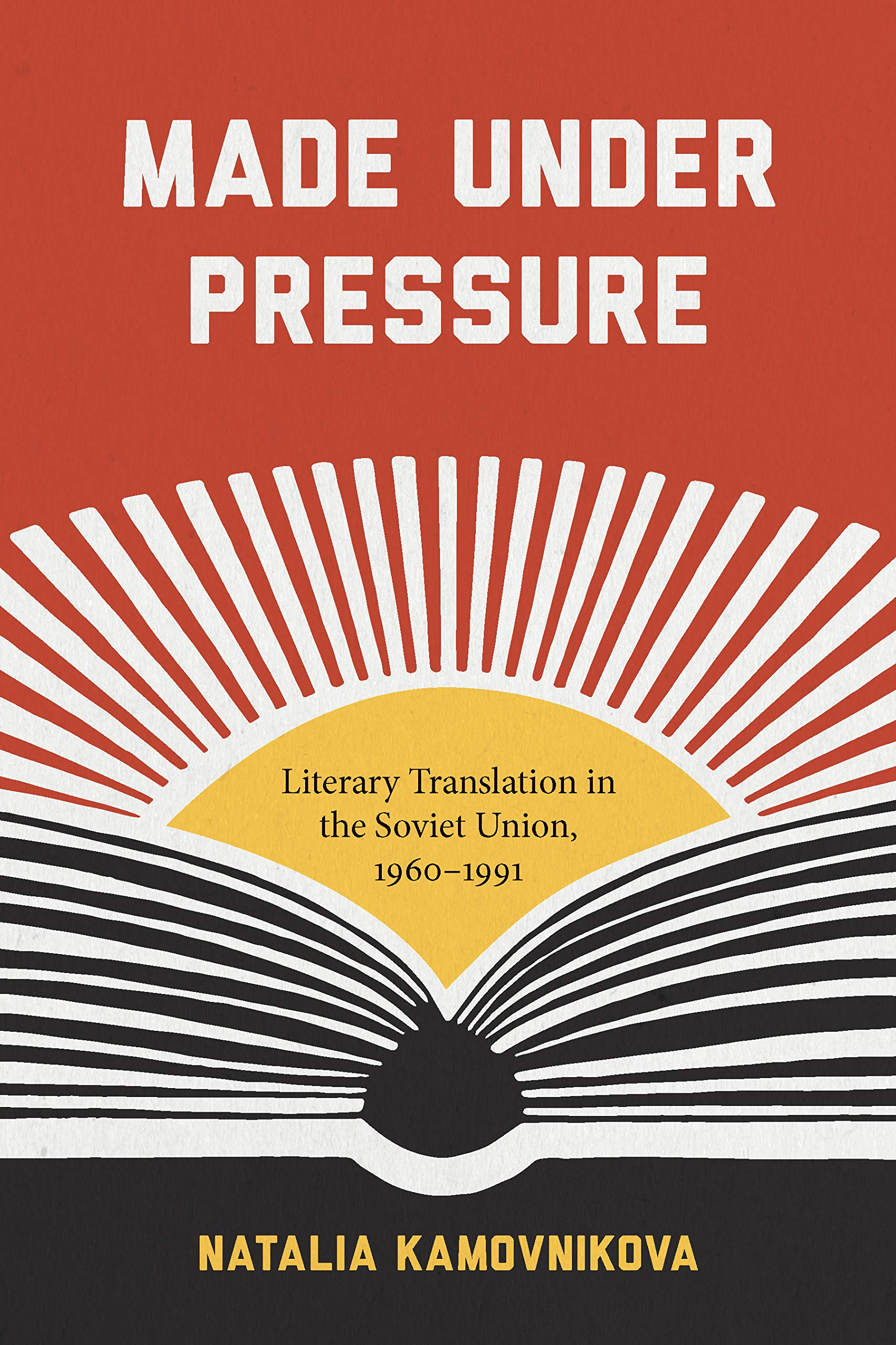 Made Under Pressure  Literary Translation In The Soviet Union 1960 1991  Studies In Print Culture And The History Of The Book   English Edition