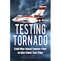 Testing Tornado: Cold War Naval Fighter Pilot to BAe Chief Test Pilot