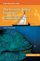 The Smooth-Sailing Freelancer: How To Find, Sell, and Retain More Freelance Business Kindle Edition