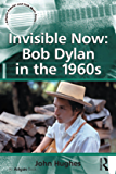 Invisible Now: Bob Dylan in the 1960s (Ashgate Popular and Folk Music Series)
