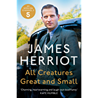 All Creatures Great and Small: All Creatures Great and Small Book 1: The Classic Memoirs of a Yorkshire Country Vet