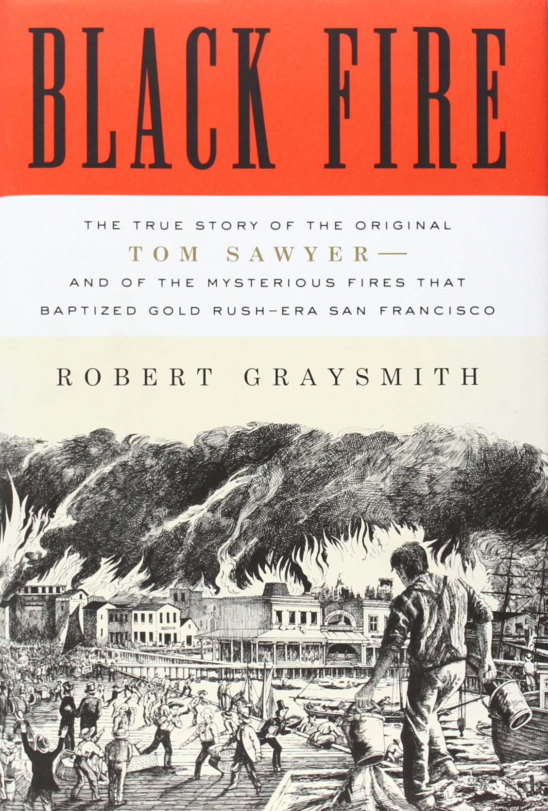Black Fire: The True Story of the Original Tom Sawyer--and of the Mysterious Fires That Baptized Gold Rush-Era San Francisco ebook