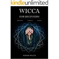 Wicca for Beginners: A Guide to Wiccan Beliefs, Magic and Witchcraft: Finding Your Path, Living a Magical Life - Wicca for beginners book - you will know is wicca, wiccan definition and much more