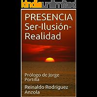PRESENCIA Ser-Ilusión-Realidad: Prólogo de Jorge Portilla