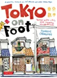 Tokyo on Foot: Travels in the City's Most Colorful Neighborhoods-