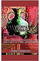 Three Tales Tall: Sungura, The Great Bell of China, Bruh Rabbit: Sungura. The Great Bell of China. Bruh Rabbit Kindle Edition