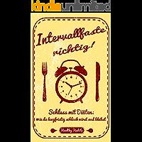 Intervallfaste richtig!: Schluss mit Diäten: wie du langfristig schlank wirst und bleibst (German Edition)