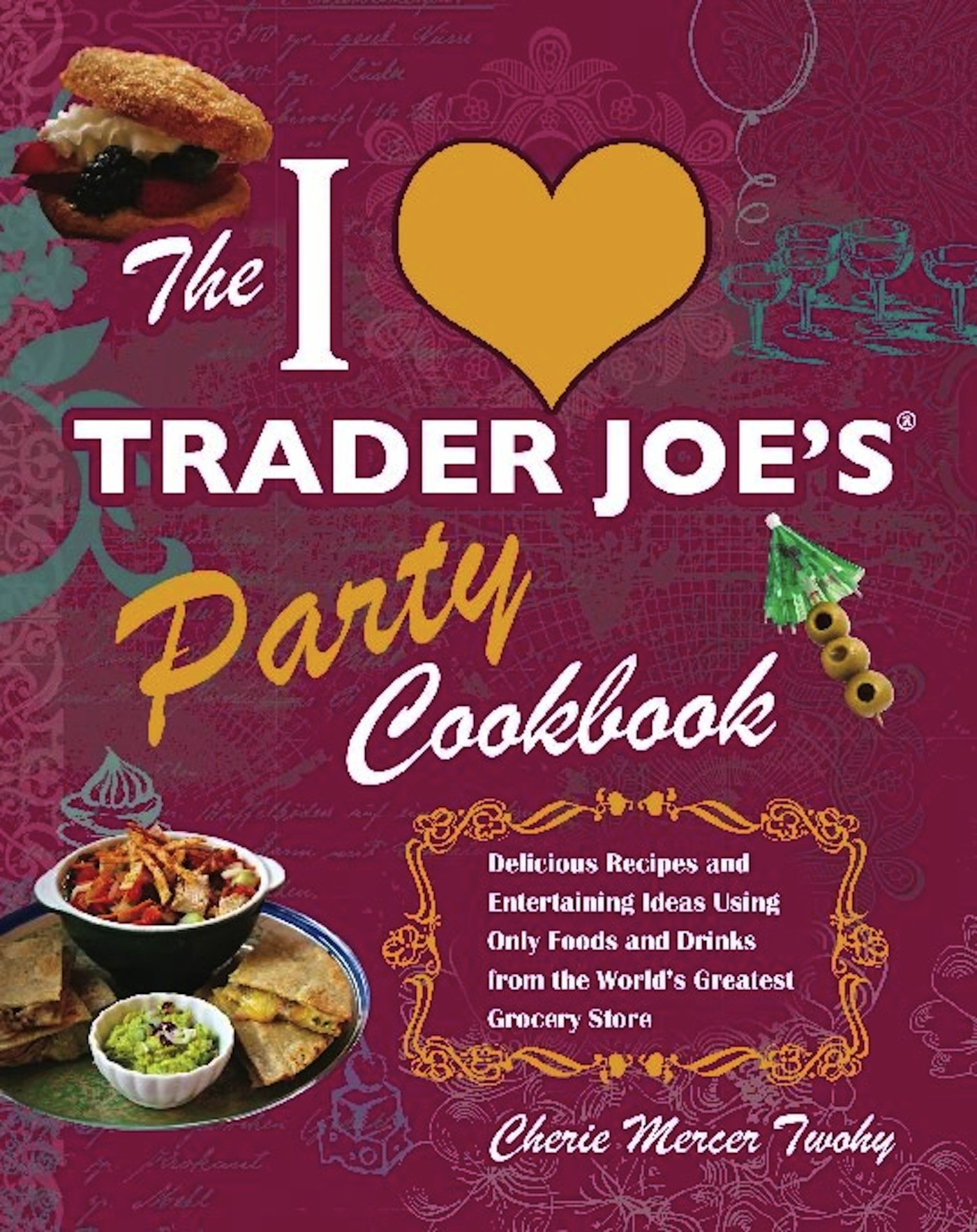 Mothers Day At Trader Joes In Madison >> The I Love Trader Joe S Party Cookbook Delicious Recipes And