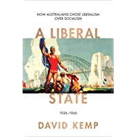 A Liberal State: How Australians Chose Liberalism over Socialism 1926-1966