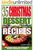 35 Christmas Dessert Recipes: Delicious Cakes, Pies, Brownies, Holiday Cooking At It's Best!