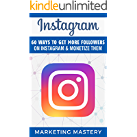 Instagram: 60 Ways To Get More Followers On Instagram & Monetize Them (Instagram,Twitter,LinkedIn,YouTube,Social Media Marketing,Snapchat,Facebook Book 2) (English Edition)