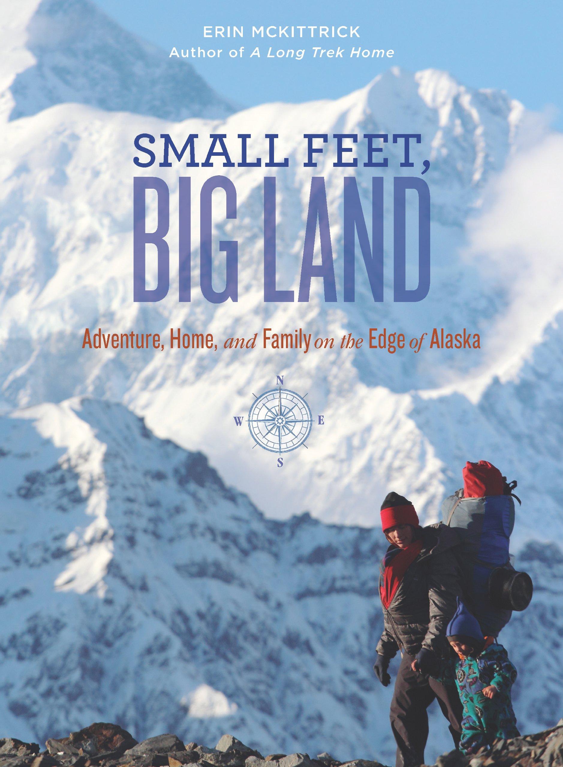Small Feet, Big Land: Adventure, Home, and Family on the Edge of Alaska:  Erin McKittrick: 9781594857362: Amazon.com: Books