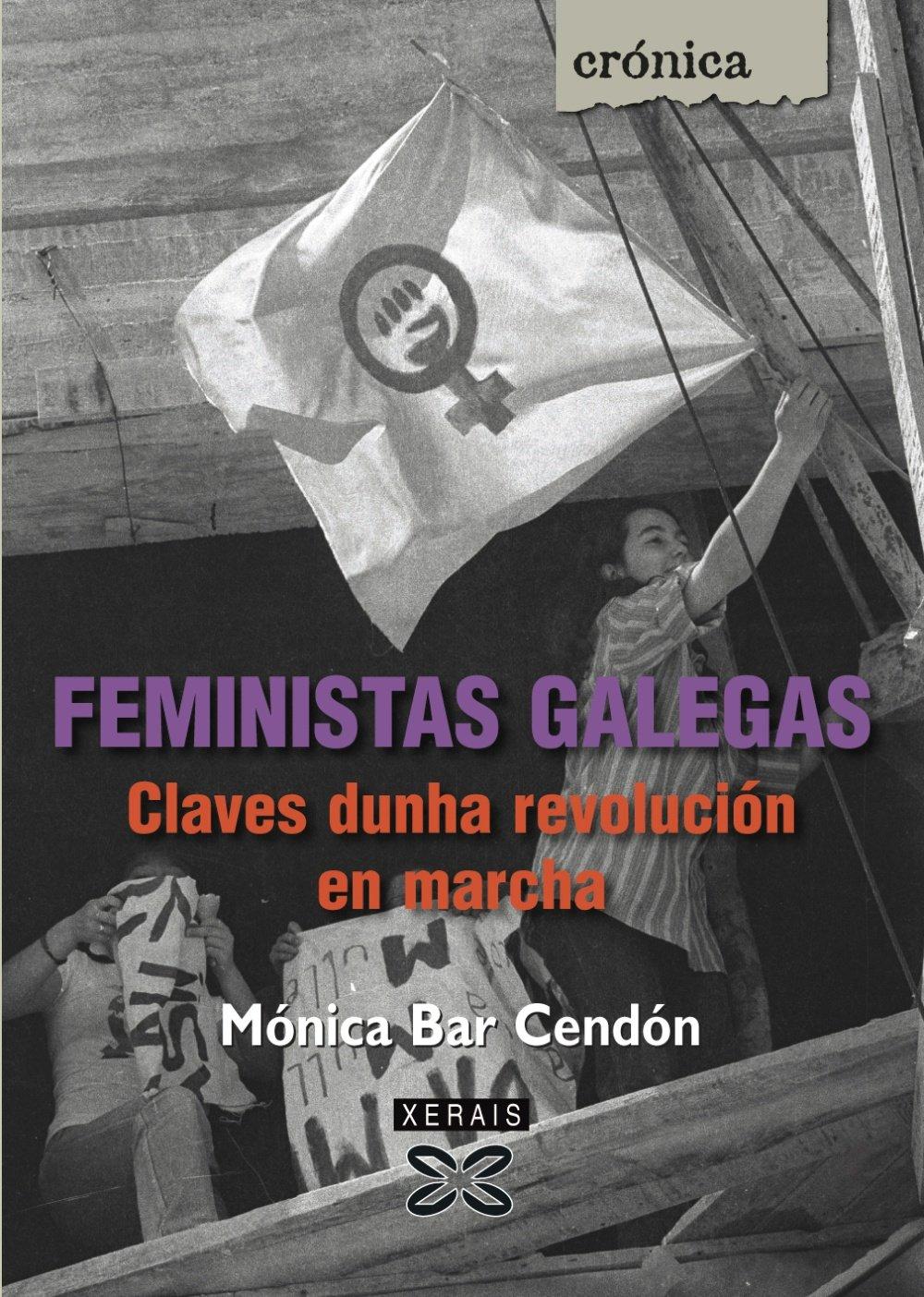 Feministas galegas: Claves dunha revolución en marcha (Edición Literaria - Crónica - Memoria) por Mónica Bar Cendón