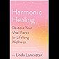 Harmonic Healing: Restore Your Vital Force for Lifelong Wellness