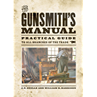 The Gunsmith's Manual: Practical Guide to All Branches of the Trade