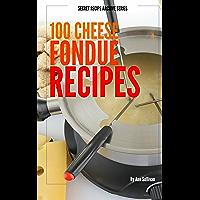 100 Cheese Fondue Recipes (Secret Recipe Archive Series Book 1) (English Edition)