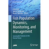 Fish Population Dynamics, Monitoring, and Management: Sustainable Fisheries in the Eternal Ocean