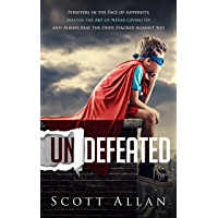 Undefeated: Persevere in the Face of Adversity, Master the Art of Never Giving Up, and Always Beat the Odds Stacked Against You (Break Your Fear Series Book 3)