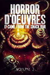 Horror d'Oeuvres: Volume 2: It Came From the Snack Bar! Kindle Edition