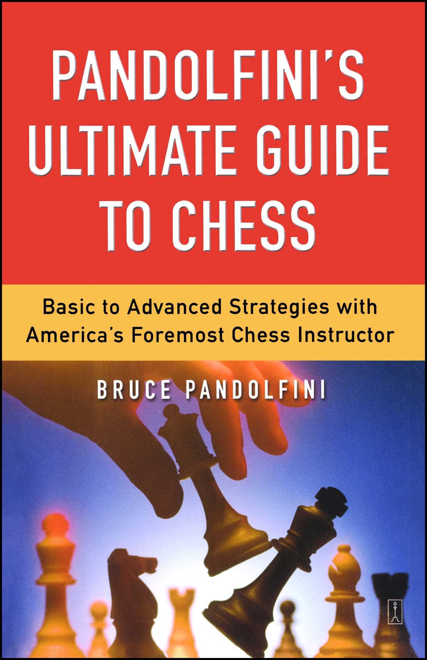 Pandolfini's Ultimate Guide to Chess: Basic to Advanced Strategies with  America's Foremost Chess Instructor: Bruce Pandolfini: 9780743226172:  Amazon.com: ...