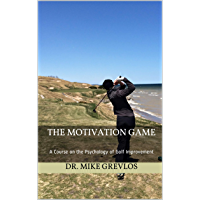 The Motivation Game: A Course on the Psychology of Golf Improvement (English Edition)