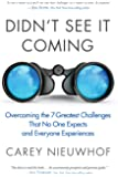Didn't See It Coming: Overcoming the Seven Greatest Challenges That No One Expects and Everyone Experiences